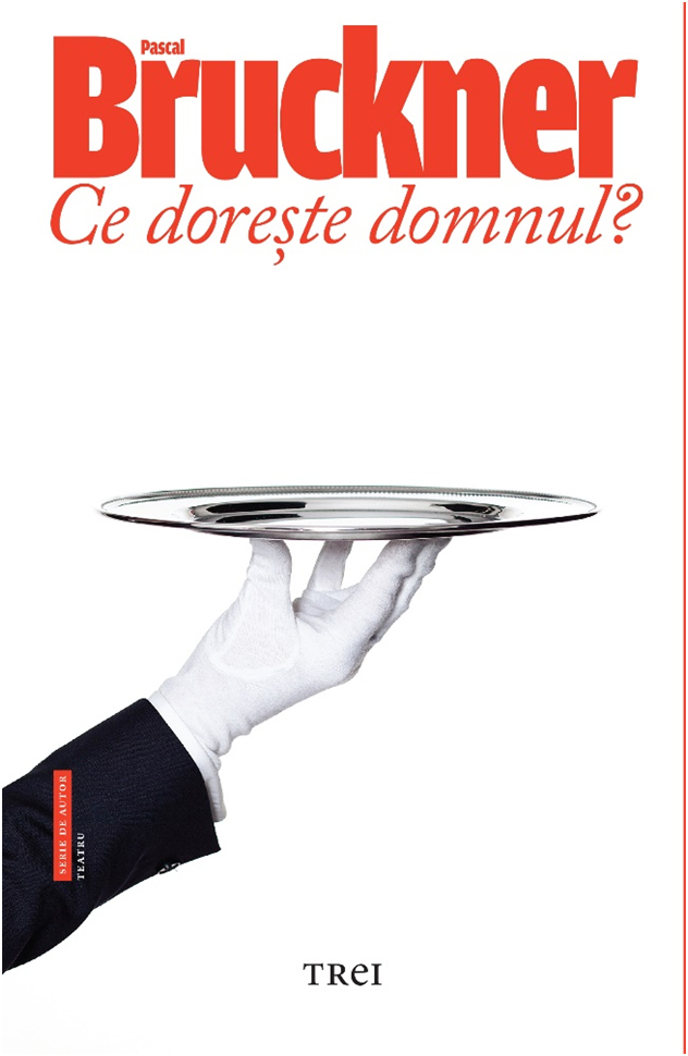 Ce doreste domnul? | Pascal Bruckner