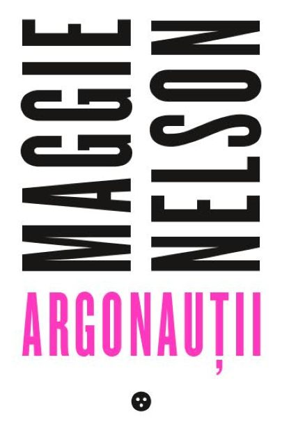 Imagine Argonautii - Maggie Nelson