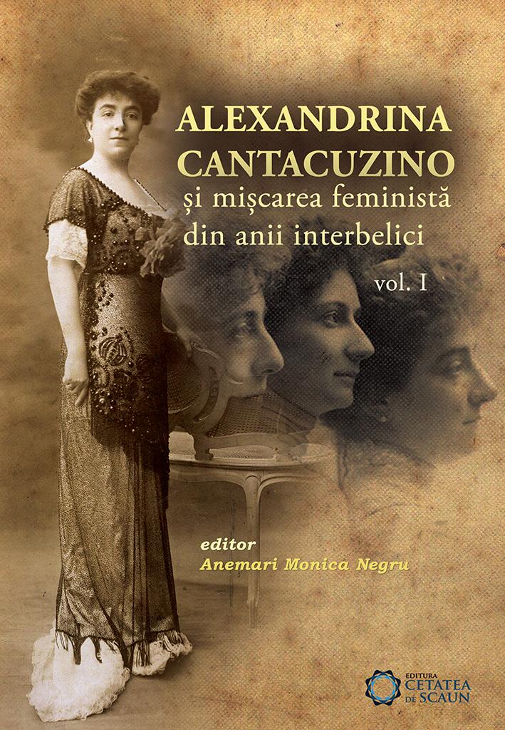 Alexandrina Cantacuzino Si Miscarea Feminista Din Anii Interbelici Vol. 1