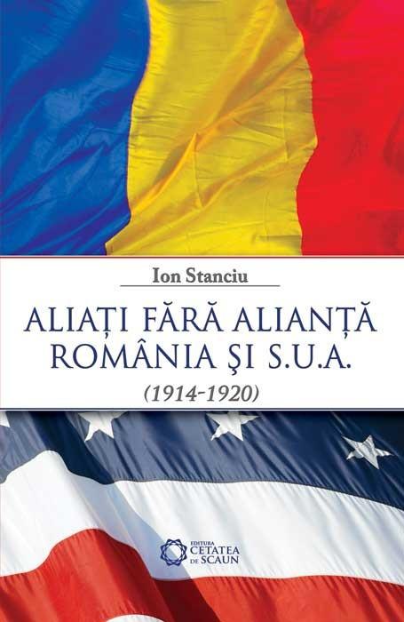 Aliati fara alianta. Romania si S.U.A. 1914-1920
