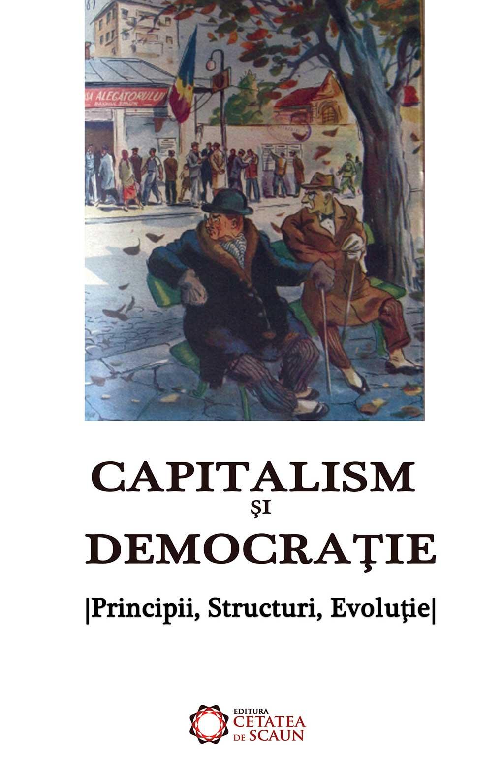 Capitalism si democratie. Principii, structuri, evolutie