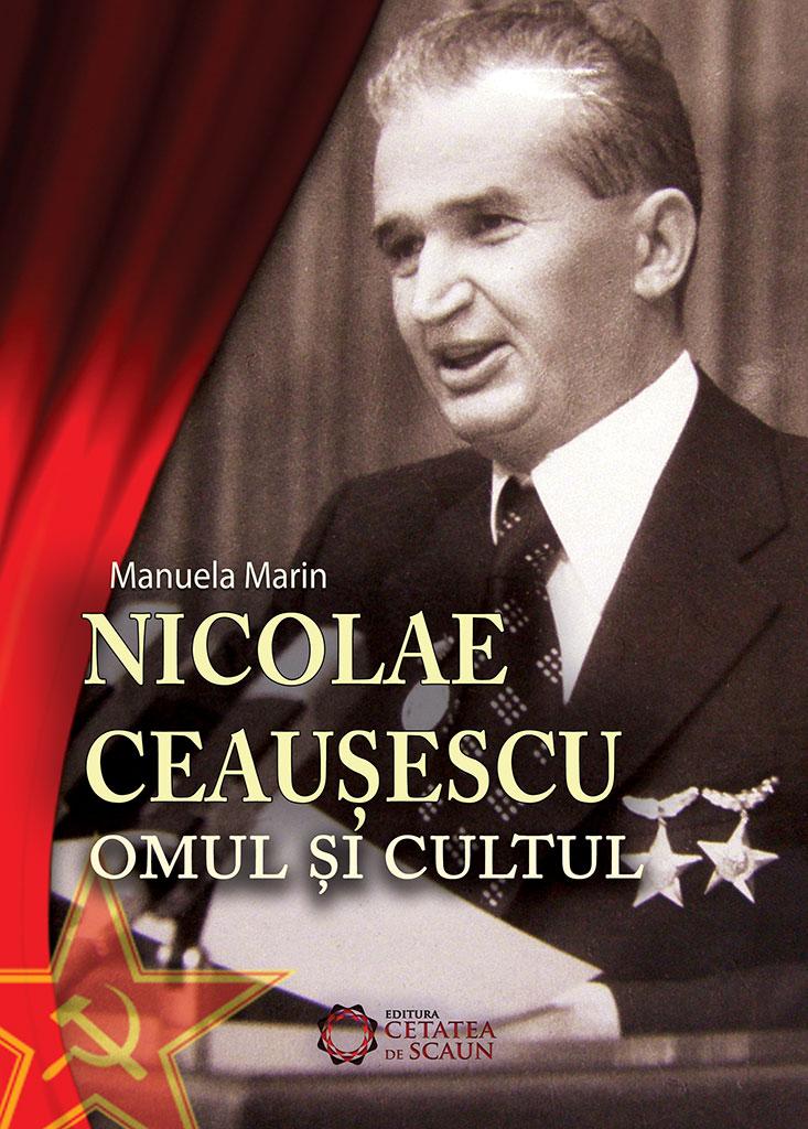 Nicolae Ceausescu. Omul si cultul