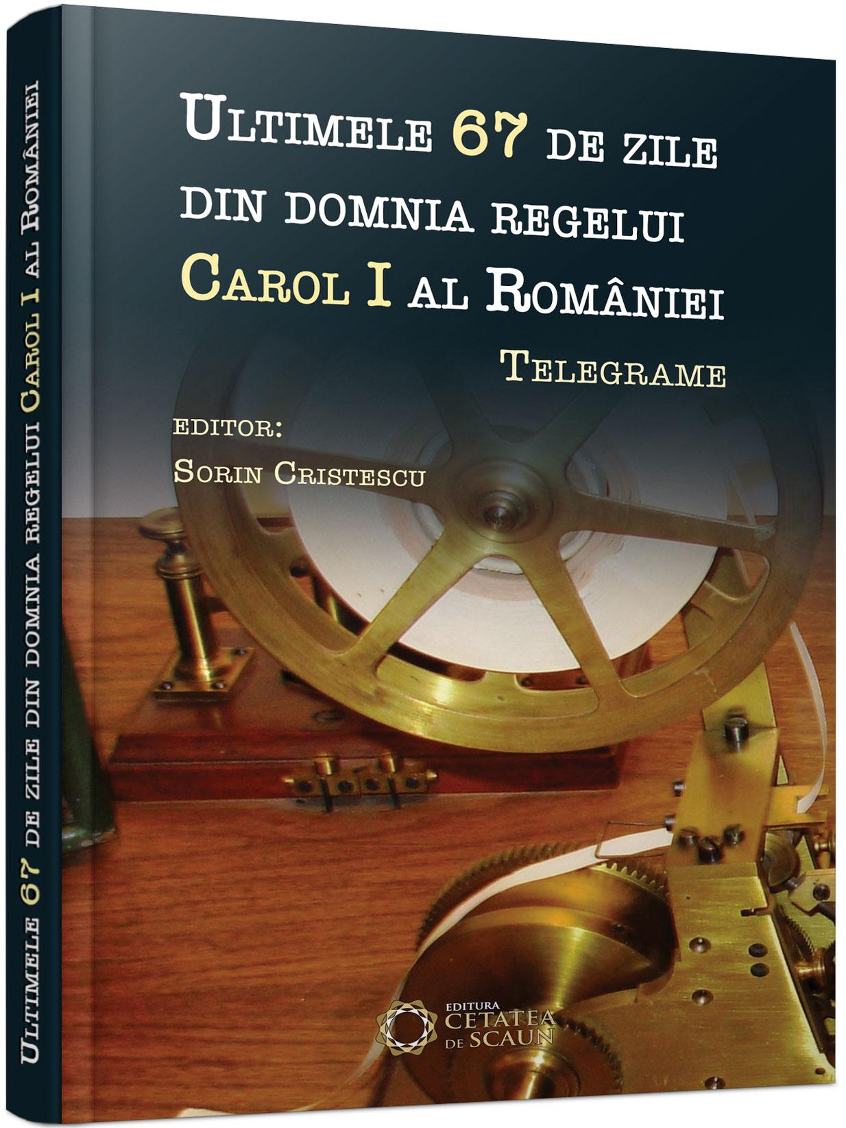 Imagine Ultimele 67 De Zile Din Domnia Regelui Carol I Al Romaniei - Sorin
