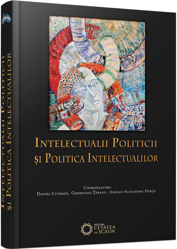 Imagine Intelectualii Politicii Si Politica Intelectualilor - Adrian-alexandru