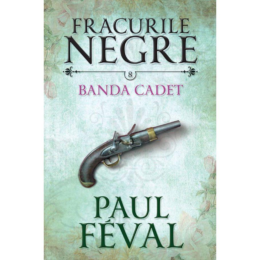 Fracurile negre - Banda Cadet | Paul Feval
