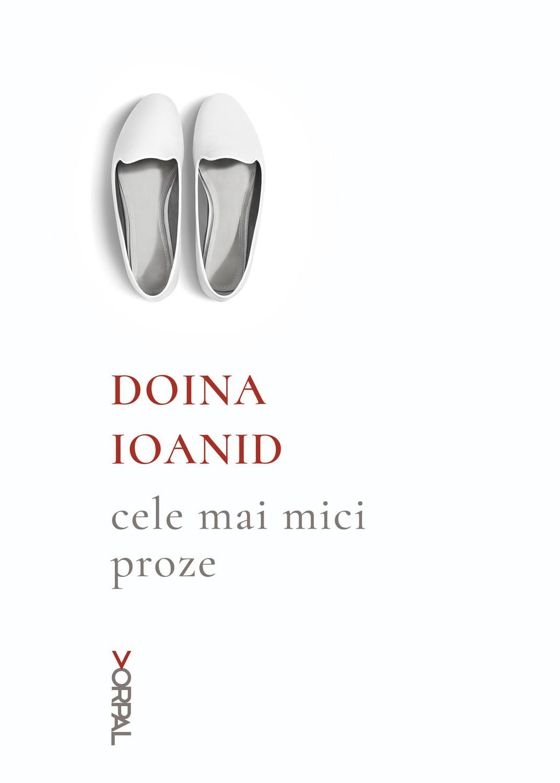 Cele mai mici proze | Doina Ioanid