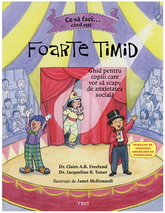 Ce sa faci... cand esti foarte timid   Dr. Claire A.B. Freeland, Dr. Jacqueline B. Toner