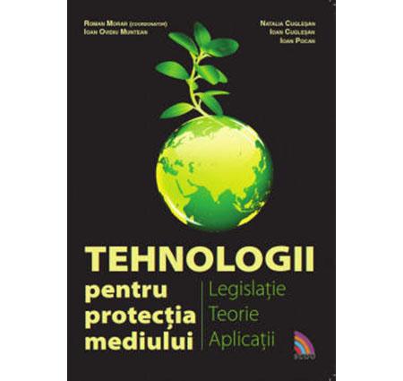 Tehnologii pentru protectia mediului. Legislatie, teorie, aplicatii