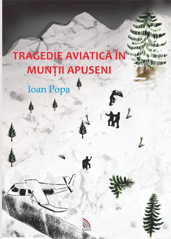 Tragedie aviatica in Muntii Apuseni | Ioan Popa