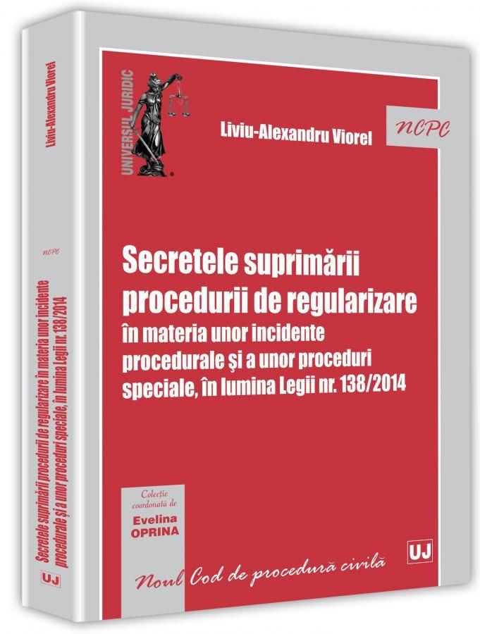 Secretele suprimarii procedurii de regularizare in materia unor incidente procedurale si a unor proceduri speciale, in lumina Legii nr. 138/2014