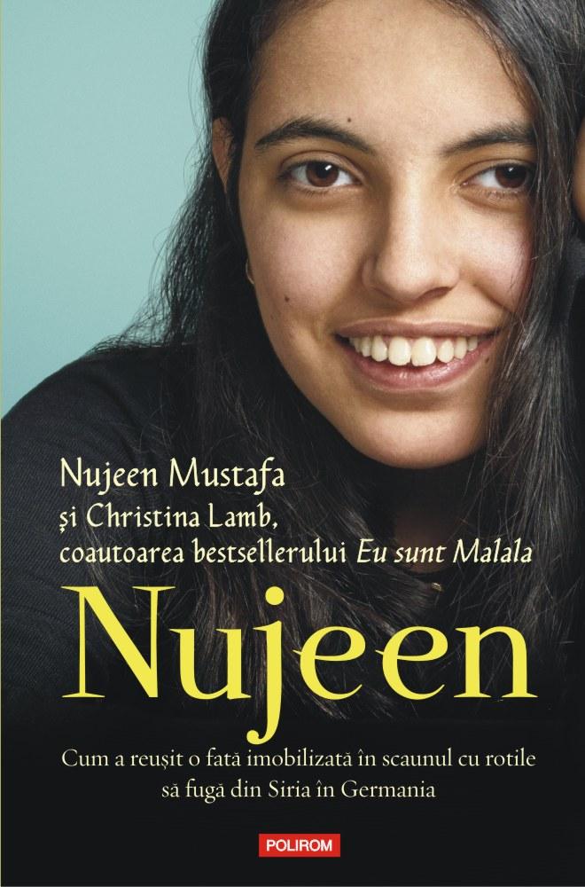 Nujeen. Cum A Reusit O Fata Imobilizata In Scaunul Cu Rotile Sa Fuga Din Siria In Germania | Christina Lamb, Nujeen Mustafa