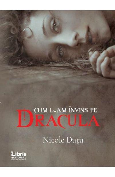 Cum l-am invins pe Dracula | Nicole Dutu