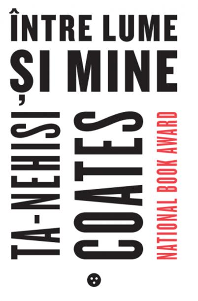 Intre Lume Si Mine | Ta-nehisi Coates