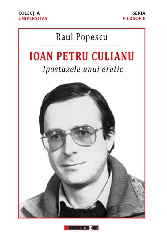 Imagine Ioan Petru Culianu - Ipostazele Unui Eretic - Raul Popescu
