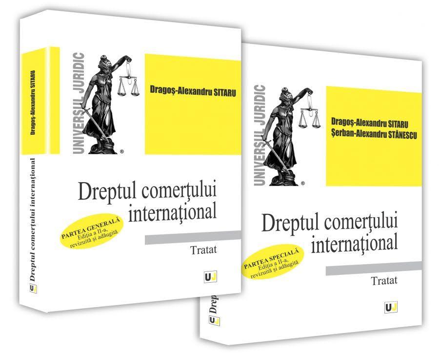 Dreptul comertului international. Tratat - Partea generala si Partea speciala | Dragos-Alexandru Sitaru, Serban-Alexandru Stanescu