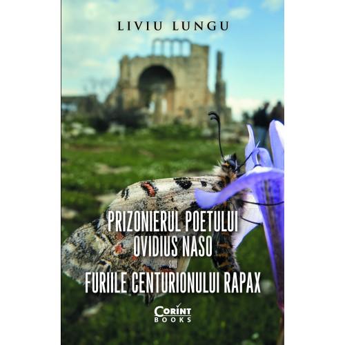 Prizonierul poetului Ovidius Naso sau Furiile centurionului Rapax   Liviu Lungu