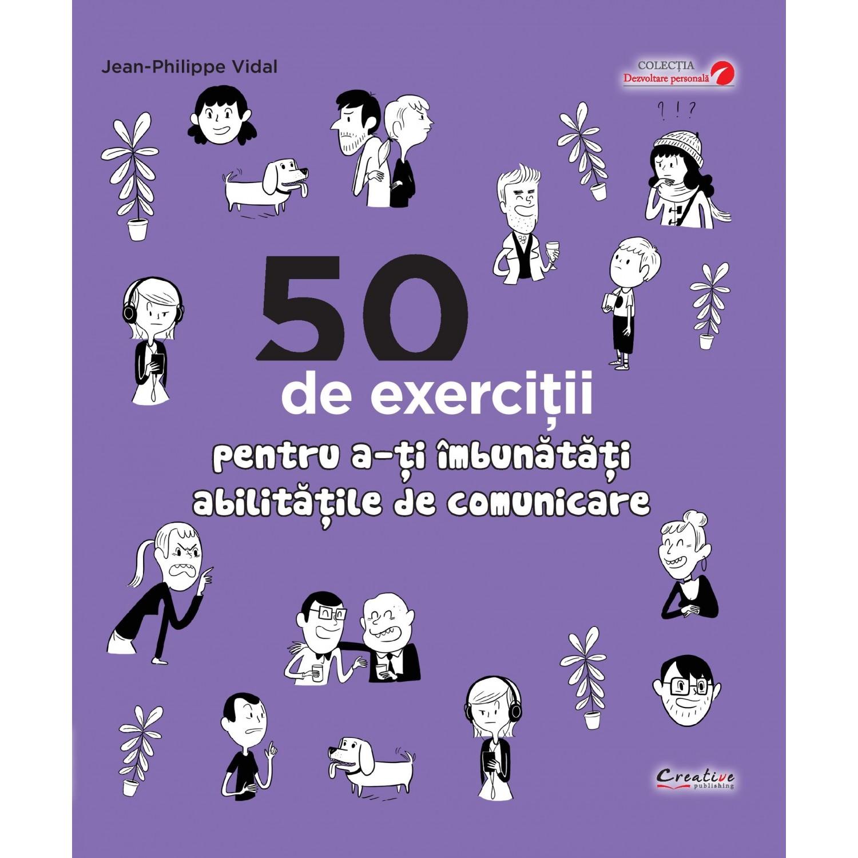 50 De Exercitii Pentru A-ti Imbunatati Abilitatile De Comunicare | Jean-philippe Vidal