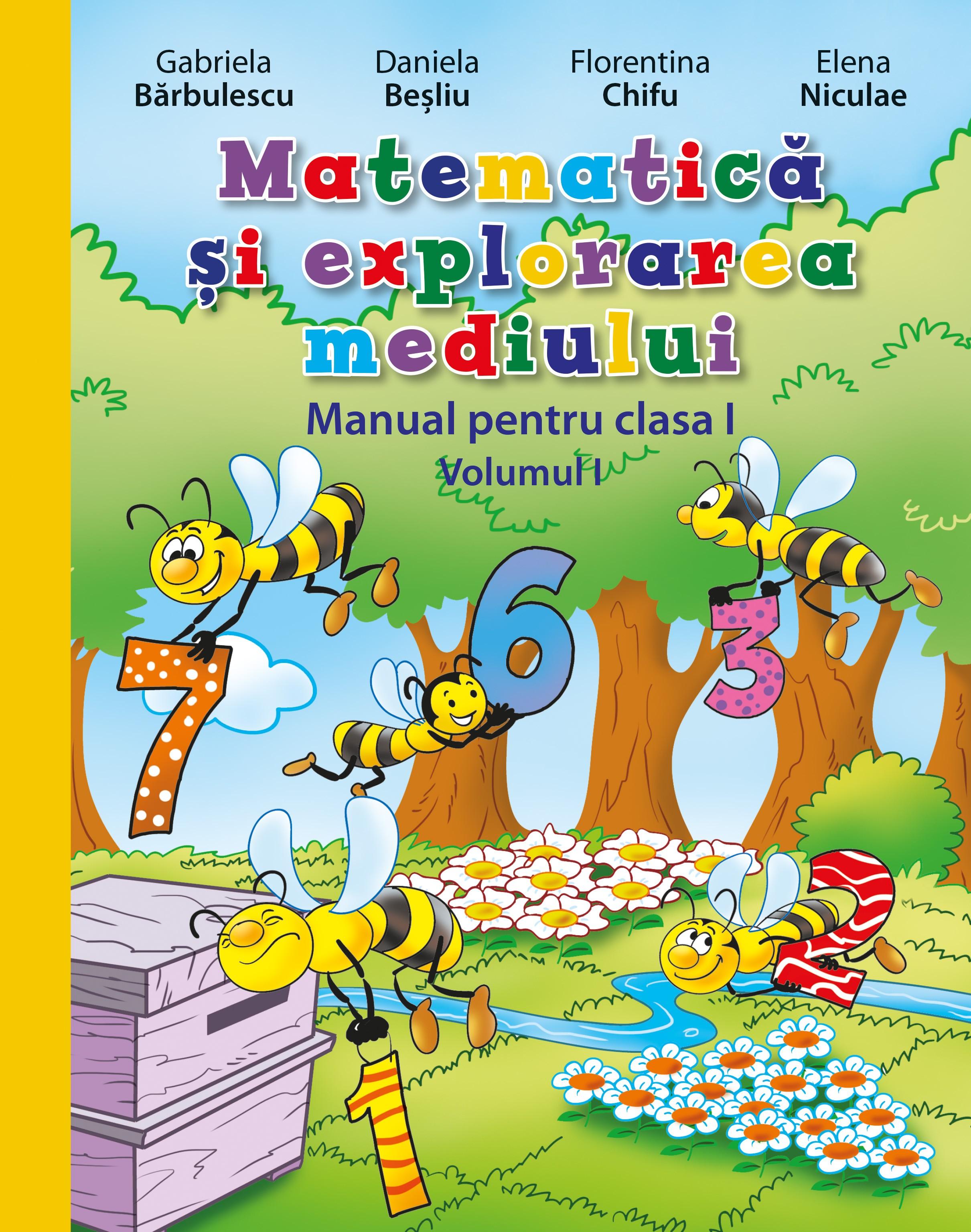 Matematica si explorarea mediului. Manual pentru clasa I, vol.I | Daniela Besliu, Elena Niculae, Florentina Chifu, Gabriela Barbulescu