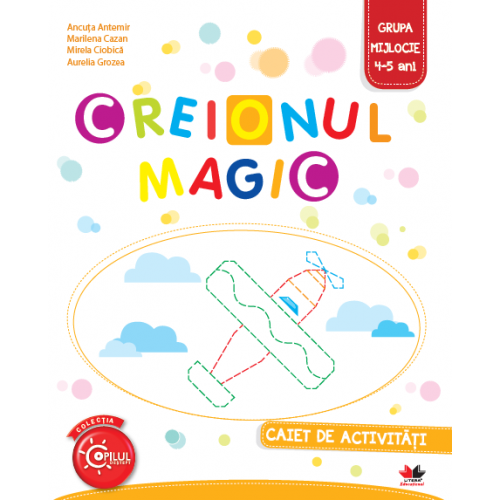 Creionul Magic. Caiet de activitati. Grupa mijlocie 4-5 ani   Ancuta Antemir, Aurelia Grozea, Marilena Cazan, Mirela Ciobica