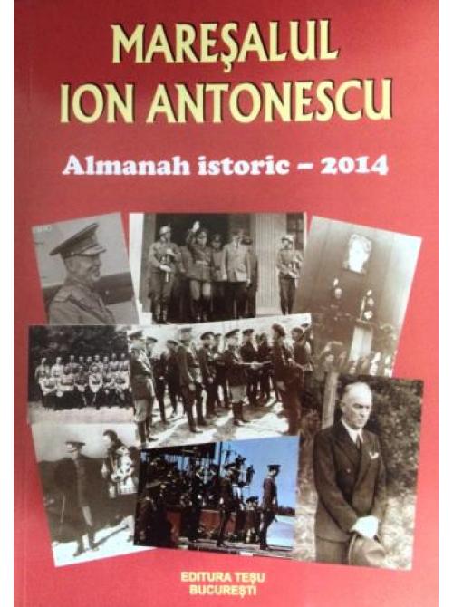 Maresalul Ion Antonescu. Almanah istoric - 2014