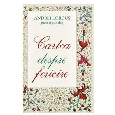 Cartea despre fericire | Andrei Lorgus