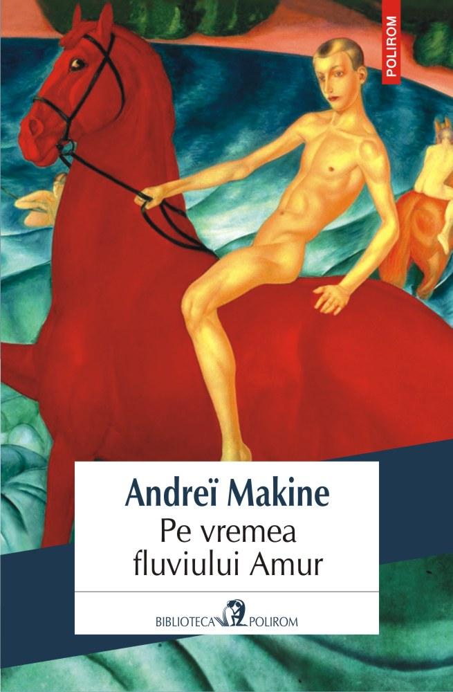 Pe vremea fluviului Amur | Andrei Makine