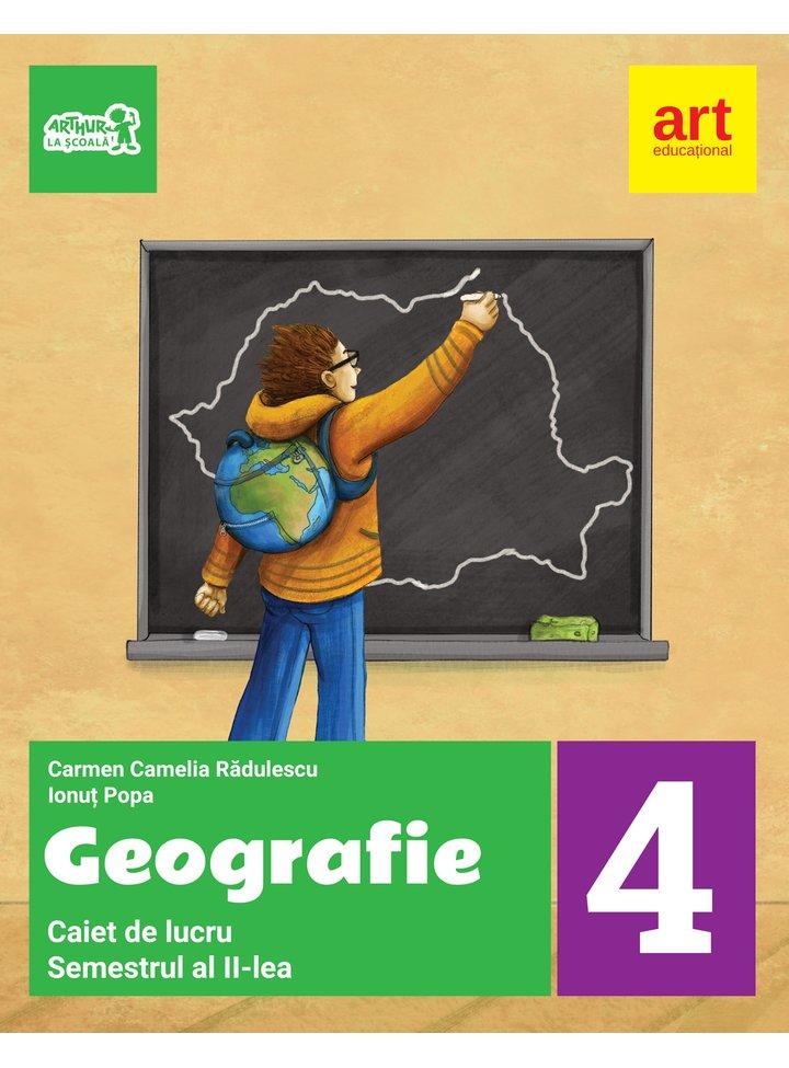 Geografie. Caiet de lucru pentru clasa a IV-a - Semestrul al II-lea   Ionut Popa, Carmen Camelia Radulescu
