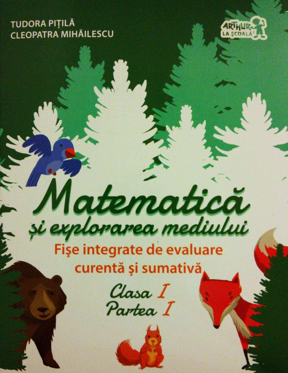 Matematica si explorarea mediului . Fise integrate de evaluare curenta si sumativa. Clasa I Partea I