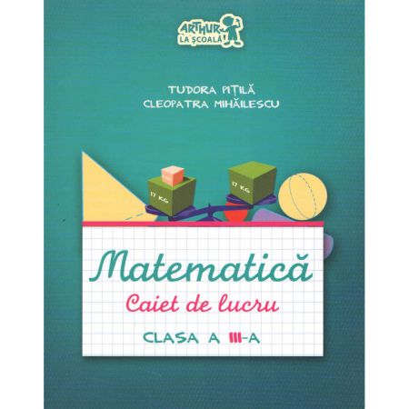 Matematica. Caiet de lucru. Clasa a III-a