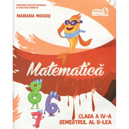 Matematica. Clasa a IV-a. Semestrul al II-lea. Contine CD   Mariana Mogos