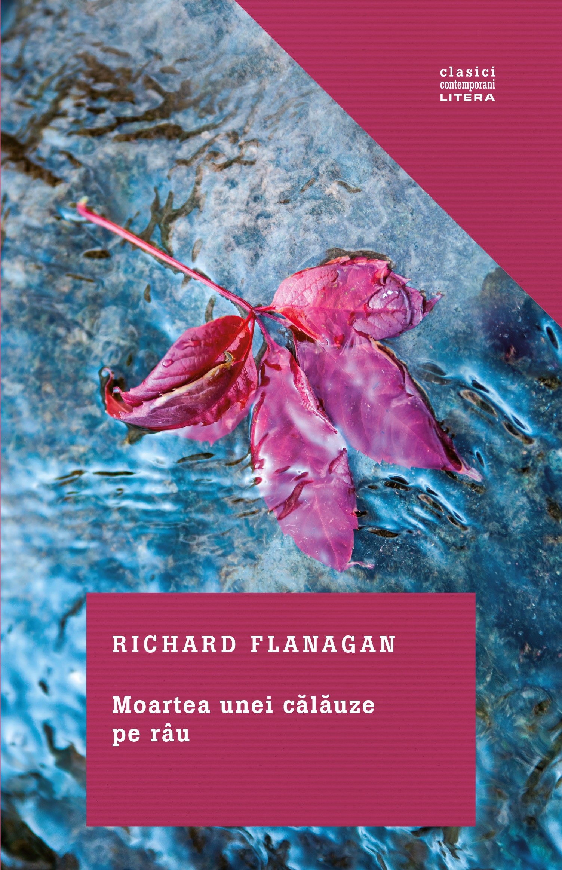 Moartea unei calauze pe rau | Richard Flanagan