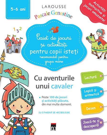 Caiet de jocuri si activitati pentru copii isteti - Grupa mare   Pascale Genestine