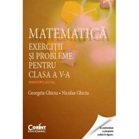 Matematica. Exercitii si probleme pentru clasa a V-a, semestrul II | Georgeta Ghiciu, Niculae Ghiciu