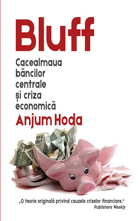 Bluff - Cacealmaua bancilor centrale si criza economica