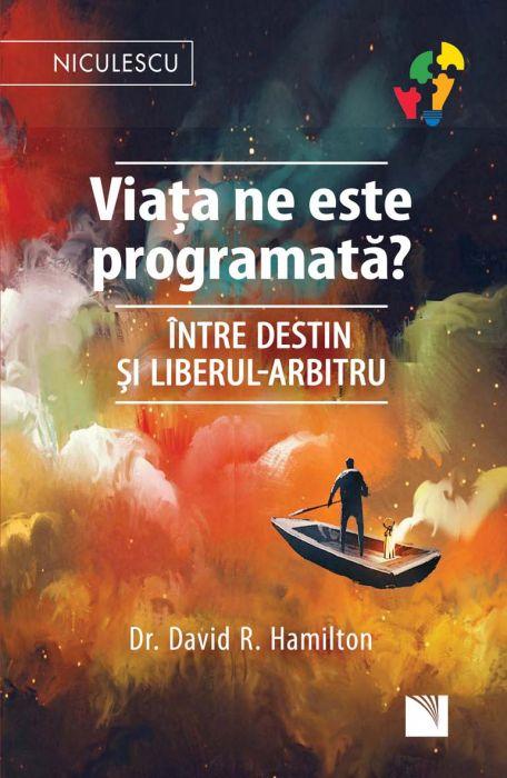 Viata Ne Este Programata? | David R. Hamilton