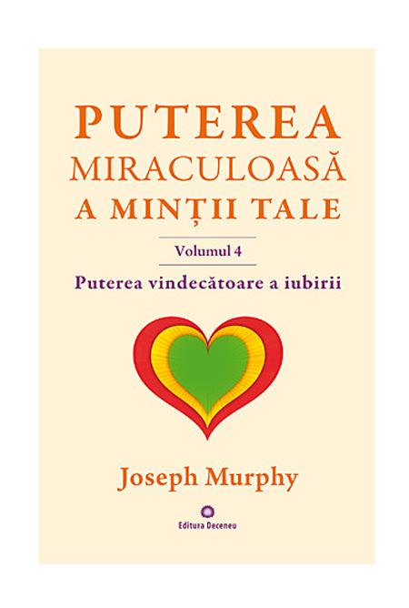 Puterea vindecatoare a iubirii / Puterea miraculoasa a mintii tale - vol. 4 thumbnail