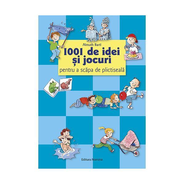 1001 De Idei Si Jocuri Pentru A Scapa De Plictiseala | Almuth Bartl