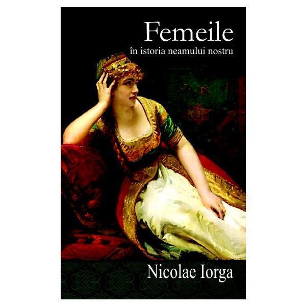 Femeile In Istoria Neamului Nostru | Nicolae Iorga