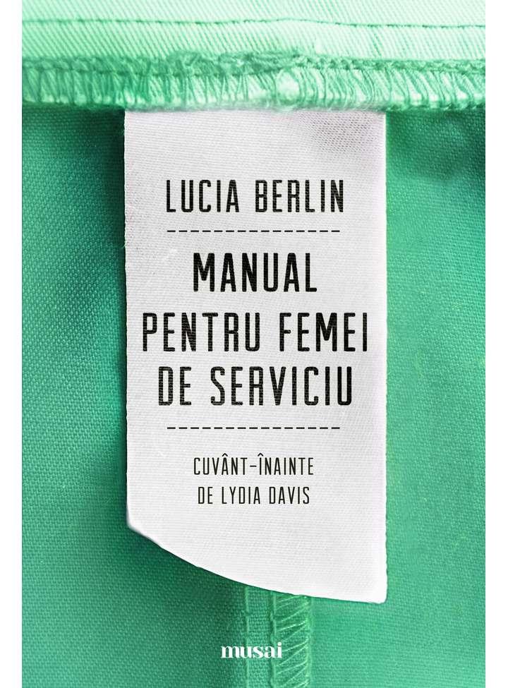 Manual pentru femei de serviciu | Lucia Berlin