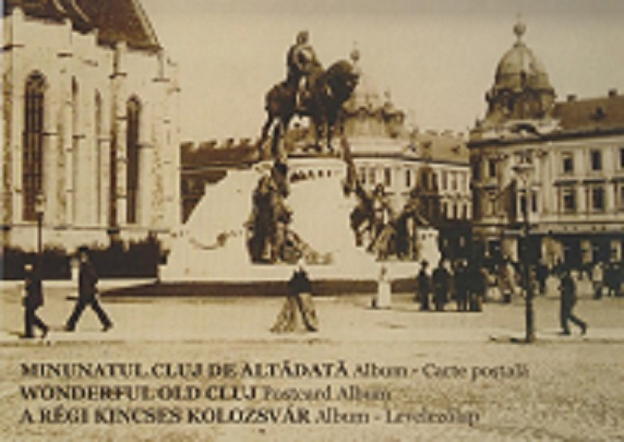 Minunatul Cluj de altadata