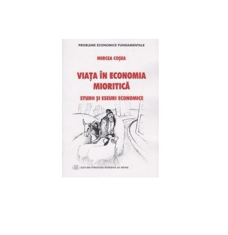 Viata in economia mioritica. Studii si eseuri economice