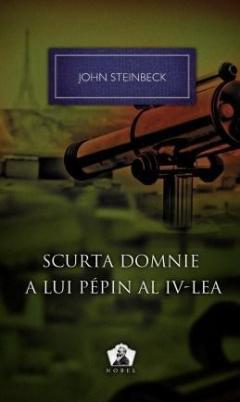 Scurta Domnie A Lui Pepin Al Iv-lea | John Steinbeck