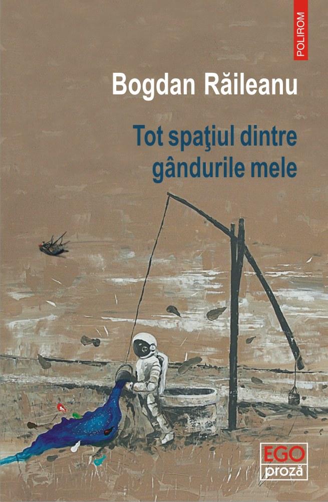 Tot spatiul dintre gandurile mele | Bogdan Raileanu