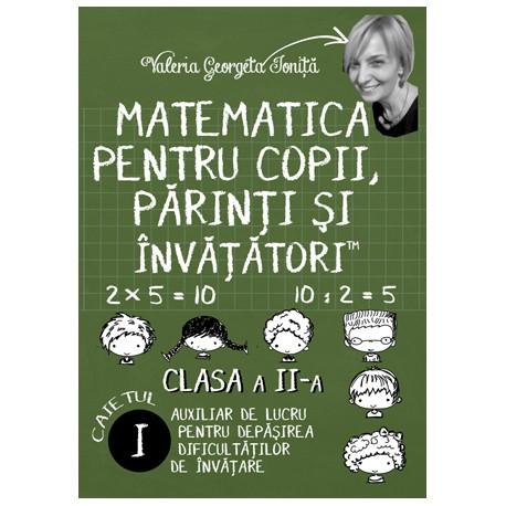 Matematica pentru copii, parinti si invatatori - auxiliar Clasa a II-a, caietul 1 | Valeria Georgeta Ionita