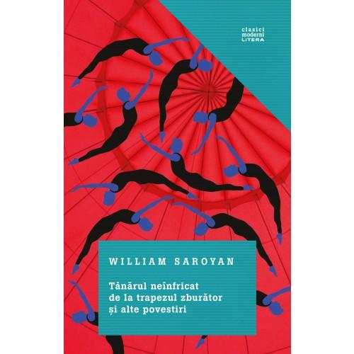 Tanarul neinfricat de la trapezul zburator si alte povestiri | William Saroyan