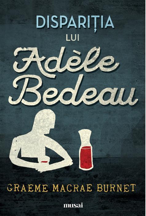 Disparitia Lui Adele Bedeau | Graeme Macrae Burnet