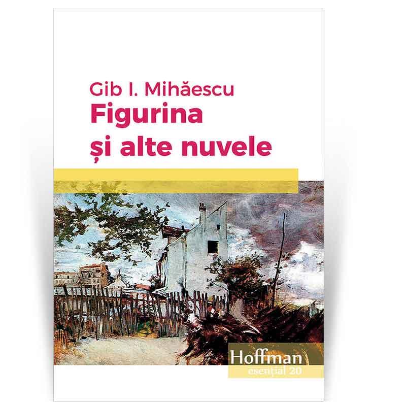 Figurina si alte nuvele | Gib I. Mihaescu