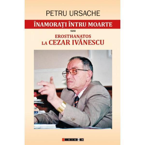 Imagine  Inamorati Intru Moarte Sau Erosthanatos La Cezar Ivanescu - Petru