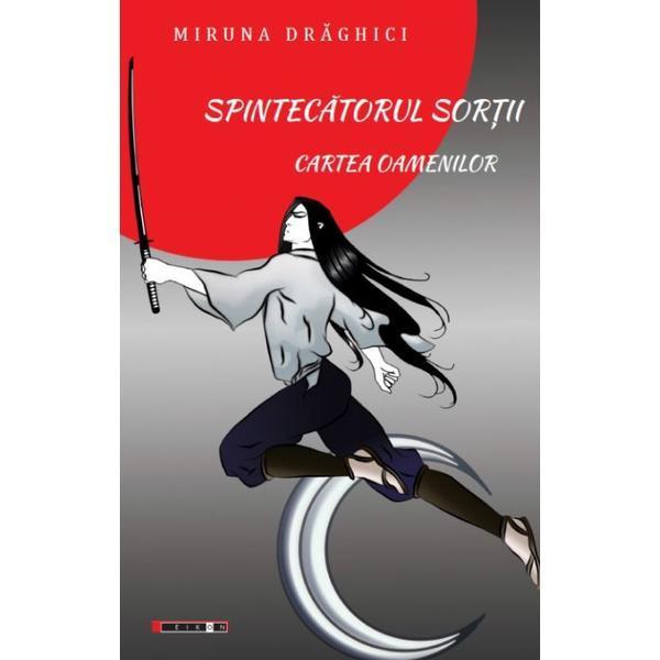 Spintecatorul Sortii - Cartea Oamenilor | Miruna Draghici