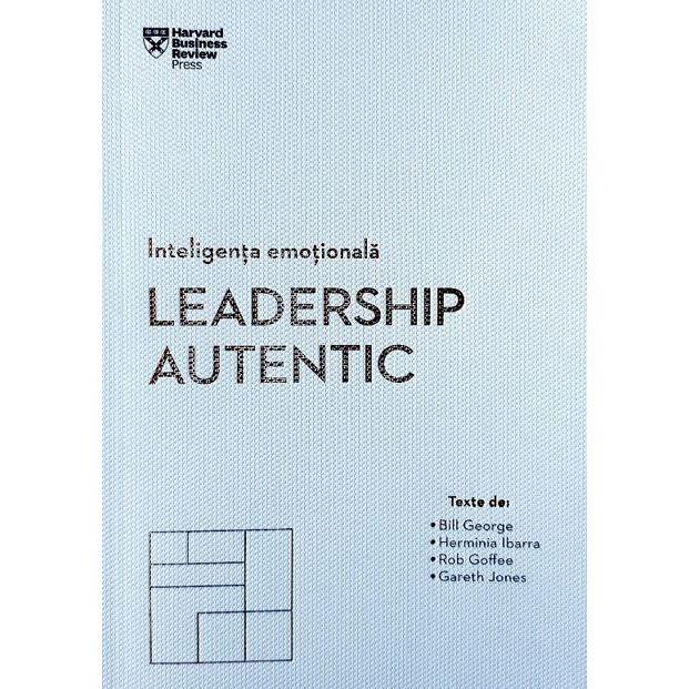 Imagine  Leadership Autentic - Bill George, Herminia Ibarra, Rob Goffee, Gareth